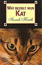 Wat bezielt mijn kat by Sarah Heath