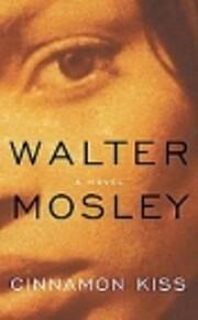 Cinnamon Kiss: A Novel de Walter Mosley