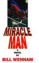 MIRACLE MAN by Bill Wenham