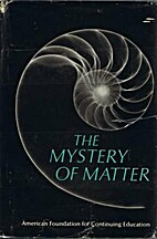 The mystery of matter by American Foundation…