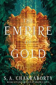 The Empire of Gold por S. A. Chakraborty