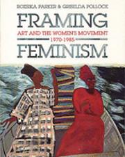 Framing Feminism: Art and the Women's…