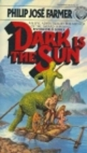 Dark Is The Sun by Philip José Farmer