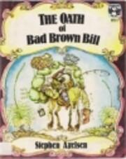THE OATH OF BAD BROWN BILL af Stephen…
