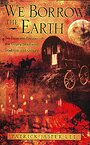 We Borrow the Earth : An Intimate Portrait of the Gypsy Shamanic Tradition and Culture - Patrick Lee