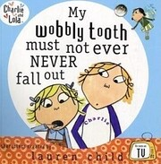 My Wobbly Tooth Must Not Ever Never Fall Out…