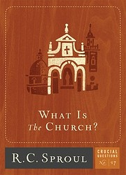 What is The Church? (Crucial Questions #17)…