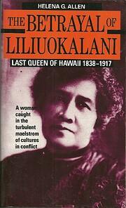 Betrayal of Liliuokalani: Last Queen of…