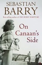 On Canaan's Side by Sebastian Barry