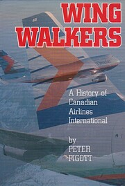 Wingwalkers A History of Canadian Airlines…