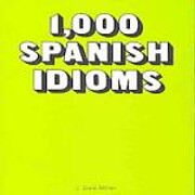 1,000 Spanish idioms by J. Dale Miller