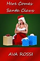 Here Comes Santa Claus by Ava Rossi