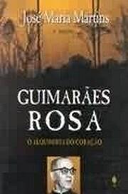 Guimarães Rosa: o alquimista do coração…