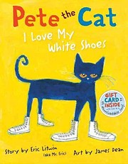 Pete the Cat I Love My White Shoes by Eric…
