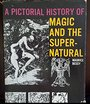 A Pictorial History of Magic and the Supernatural - Maurice Bessy