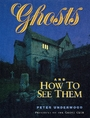 Ghosts and How to See Them - Peter Underwood