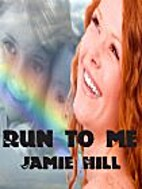 Run to Me by Jamie Hill