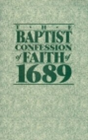 The Baptist Confession of Faith 1689: Or,…