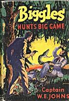 Biggles Hunts Big Game by W. E. Johns