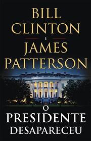 O Presidente Desapareceu por Bill Clinton e…