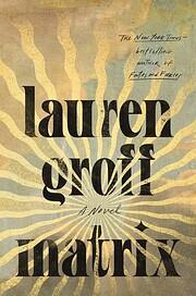 Matrix: A Novel von Lauren Groff
