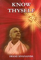 Know Thyself by Swami Sivananda Saraswati