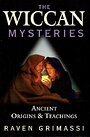 The Wiccan Mysteries: Ancient Origins & Teachings - Raven Grimassi