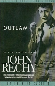 Outlaw: the Lives and Careers of John Rechy…