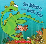 Sea Monster And The Bossy Fish de Kate…