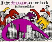 If the Dinosaurs Came Back de Bernard Most