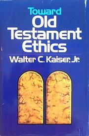 Toward Old Testament Ethics par Walter C.…