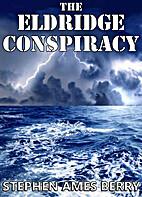 The Eldridge Conspiracy by Stephen Ames…