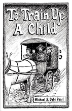 To Train Up A Child by Michael Pearl