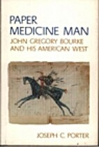 Paper Medicine Man: John Gregory Bourke and…