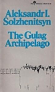 The Gulag Archipelago 1918-1956: An…