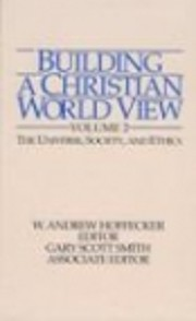 Building a Christian World View, Volume 2:…