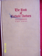 The Book of Catholic Authors (First Series):…