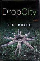 Drop City by T. Coraghessan Boyle