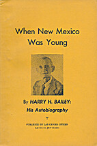 When New Mexico was young by Harry H. Bailey