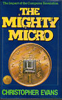 THE MIGHTY MICRO: THE IMPACT OF THE COMPUTER REVOLUTION. I - Christopher Evans