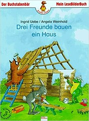 Drei Freunde bauen ein Haus by Ingrid Uebe