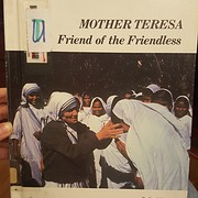 Mother Teresa : friend of the friendless –…