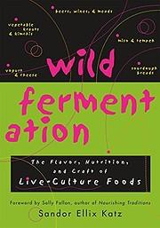 Wild Fermentation: The Flavor, Nutrition,…