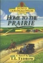 Home to the Prairie by Thomas L. Tedrow