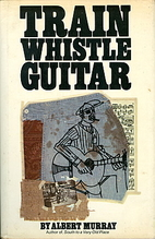 Train Whistle Guitar: A Novel by Albert…