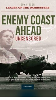 Enemy Coast Ahead - Uncensored - Guy Gibson…