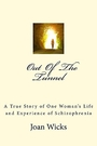 Out Of The Tunnel: A True Story of One Woman's Life and Experience of Schizophrenia - Joan Wicks
