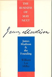The Business of May Next: James Madison and…