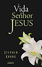 A Vida do Senhor Jesus by Stephen Kaung