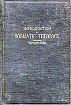 An introduction to dogmatic theology. Based…
